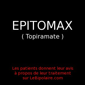 epitomax topiramate avis des patients bipolaires le bipolaire. Black Bedroom Furniture Sets. Home Design Ideas